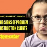 6 Warning Signs of Problem Construction Clients