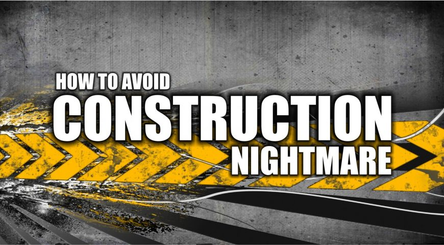How to Avoid a Construction Nightmare