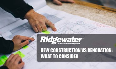 NEW CONSTRUCTION VS RENOVATION: WHAT TO CONSIDER